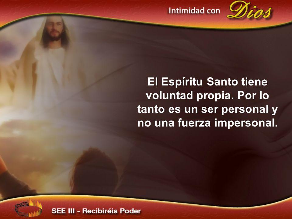 El Espíritu Santo tiene voluntad propia. Por lo tanto es un ser personal y no una fuerza impersonal.