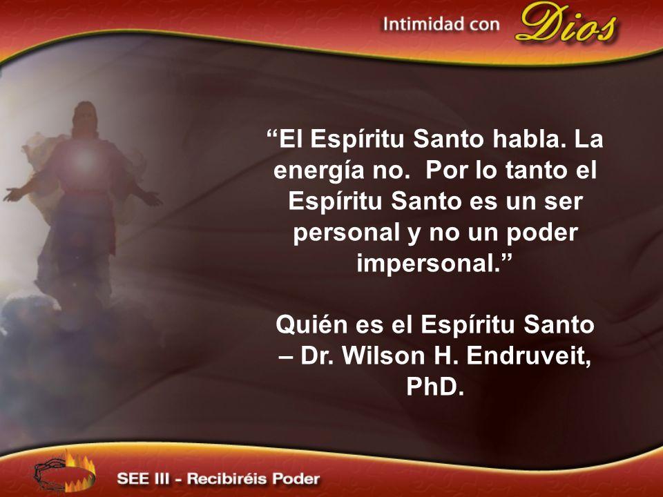 El Espíritu Santo habla. La energía no. Por lo tanto el Espíritu Santo es un ser personal y no un poder impersonal. Quién es el Espíritu Santo – Dr. W