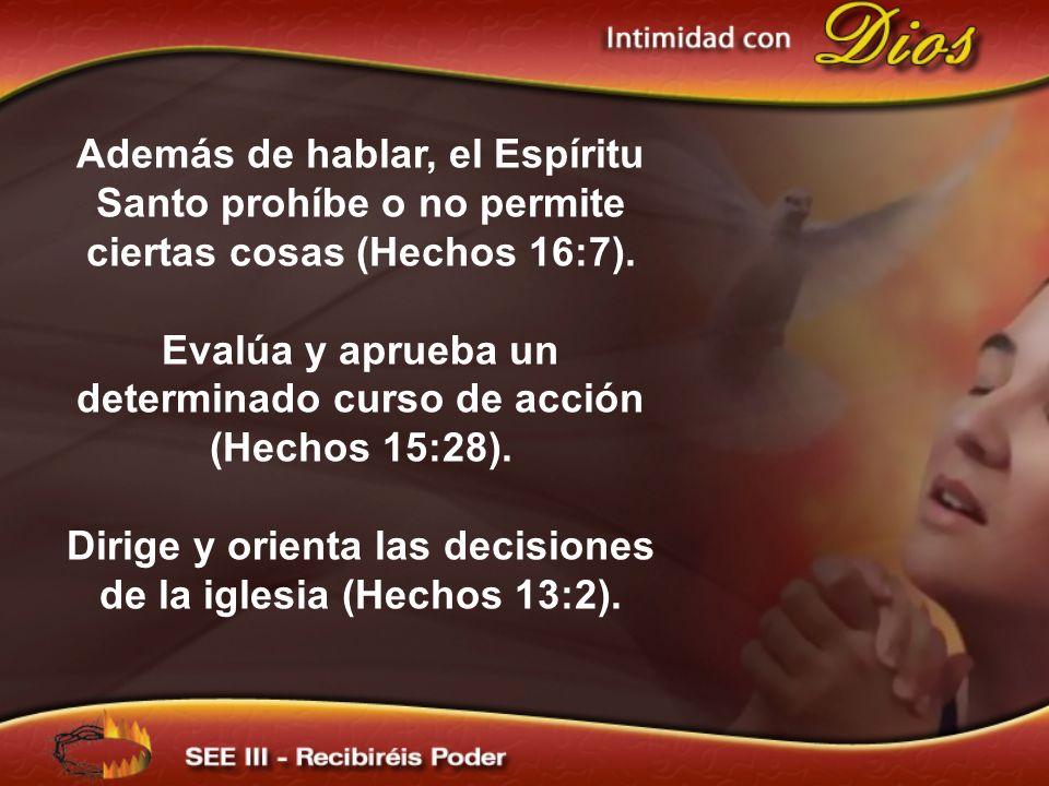 Además de hablar, el Espíritu Santo prohíbe o no permite ciertas cosas (Hechos 16:7). Evalúa y aprueba un determinado curso de acción (Hechos 15:28).