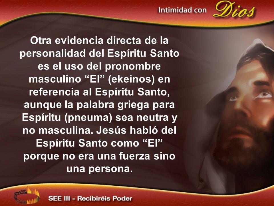 Otra evidencia directa de la personalidad del Espíritu Santo es el uso del pronombre masculino El (ekeinos) en referencia al Espíritu Santo, aunque la