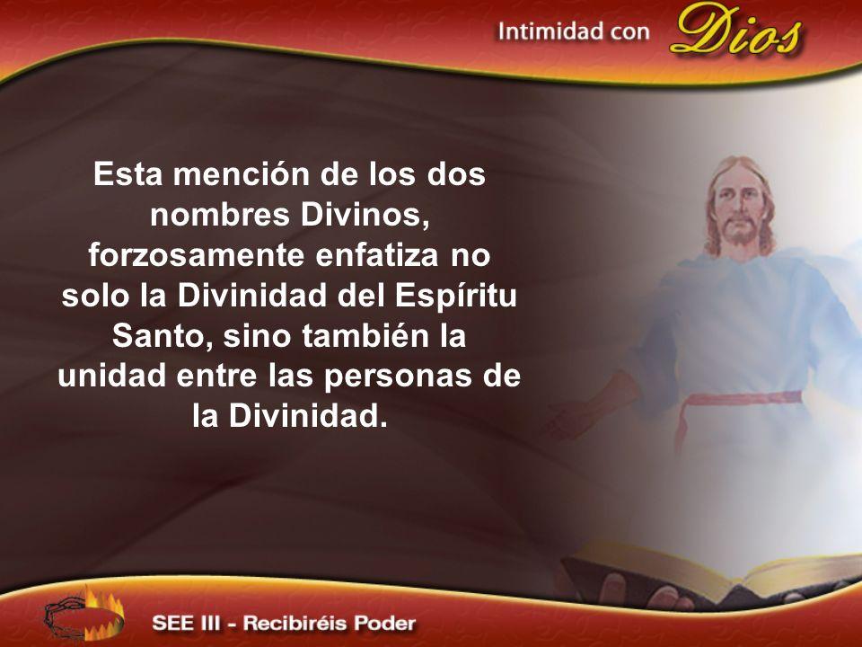 Esta mención de los dos nombres Divinos, forzosamente enfatiza no solo la Divinidad del Espíritu Santo, sino también la unidad entre las personas de l