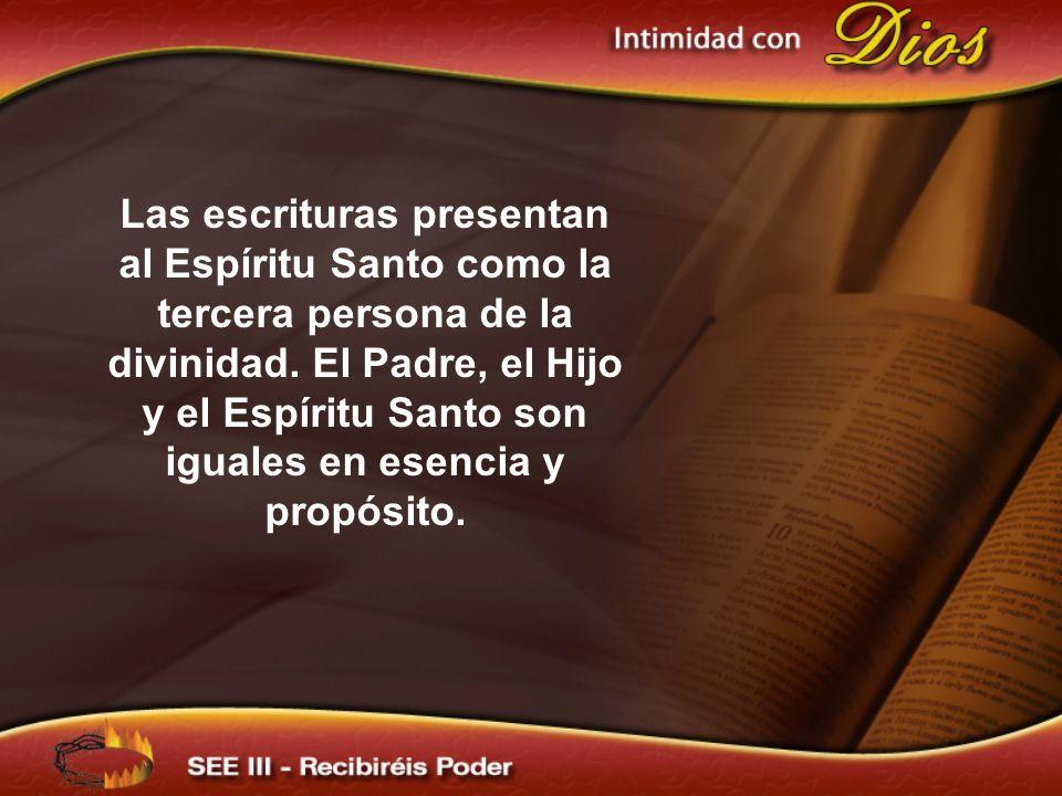Las escrituras presentan al Espíritu Santo como la tercera persona de la divinidad. El Padre, el Hijo y el Espíritu Santo son iguales en esencia y pro