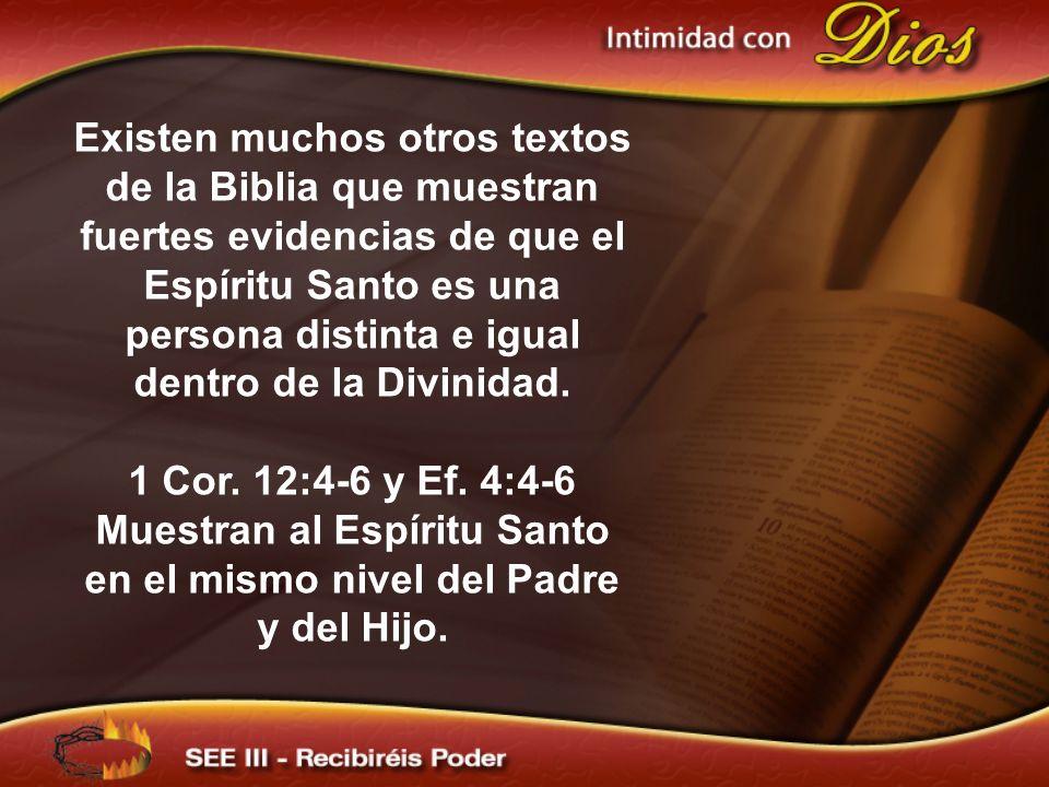 Existen muchos otros textos de la Biblia que muestran fuertes evidencias de que el Espíritu Santo es una persona distinta e igual dentro de la Divinid