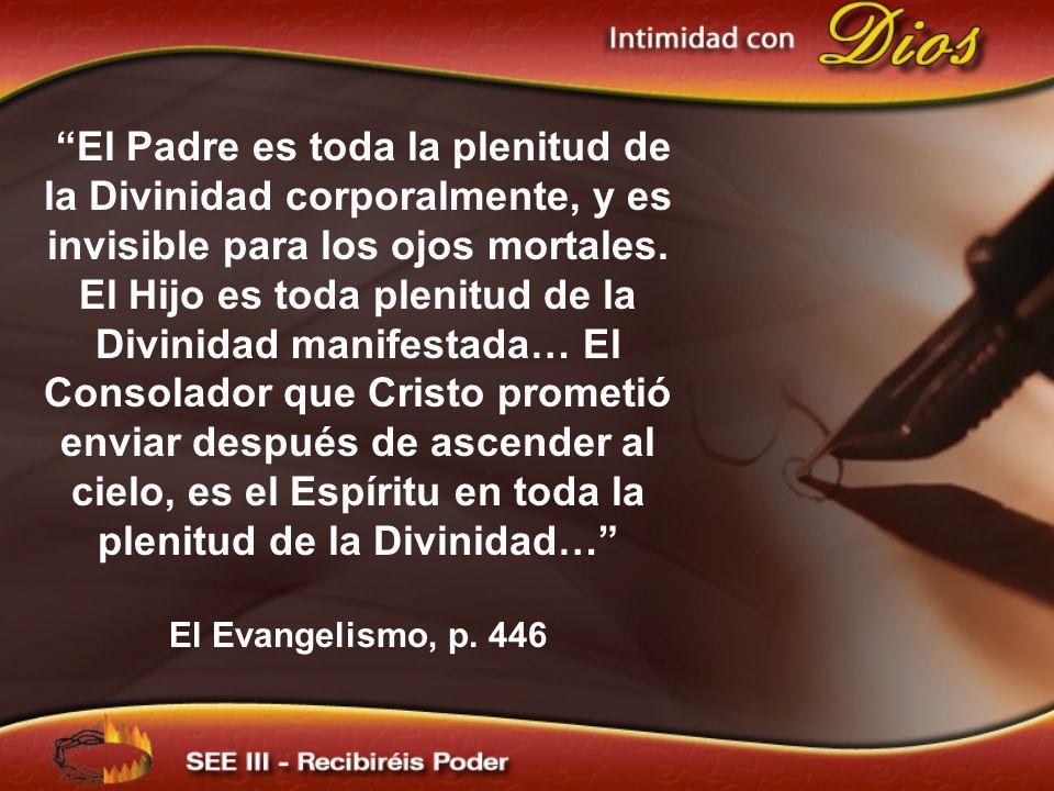 El Padre es toda la plenitud de la Divinidad corporalmente, y es invisible para los ojos mortales. El Hijo es toda plenitud de la Divinidad manifestad