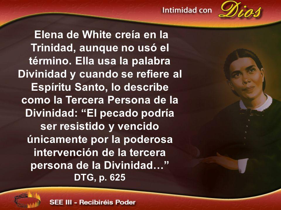 Elena de White creía en la Trinidad, aunque no usó el término. Ella usa la palabra Divinidad y cuando se refiere al Espíritu Santo, lo describe como l
