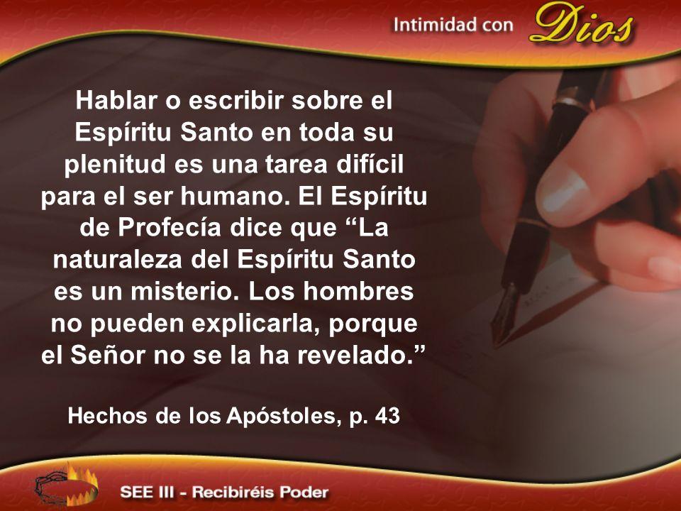 Hablar o escribir sobre el Espíritu Santo en toda su plenitud es una tarea difícil para el ser humano. El Espíritu de Profecía dice que La naturaleza