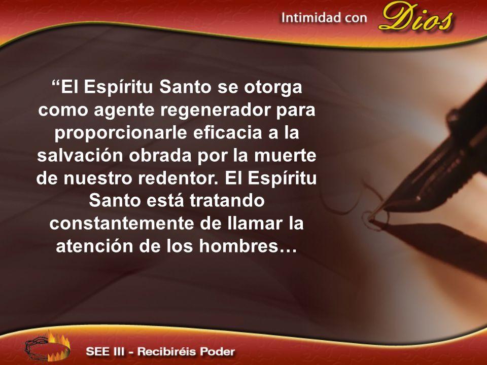 El Espíritu Santo se otorga como agente regenerador para proporcionarle eficacia a la salvación obrada por la muerte de nuestro redentor. El Espíritu