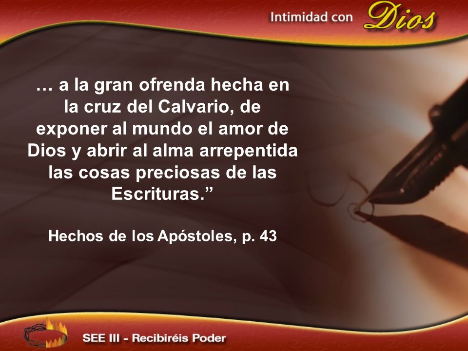 … a la gran ofrenda hecha en la cruz del Calvario, de exponer al mundo el amor de Dios y abrir al alma arrepentida las cosas preciosas de las Escritur