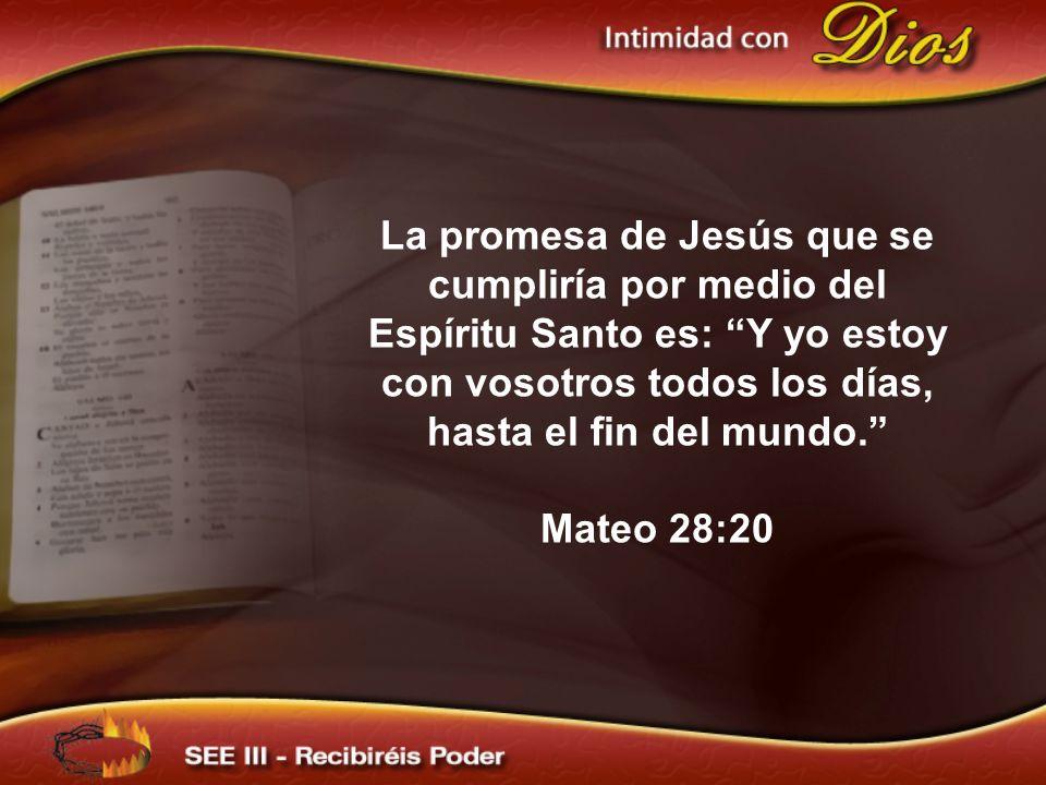 La promesa de Jesús que se cumpliría por medio del Espíritu Santo es: Y yo estoy con vosotros todos los días, hasta el fin del mundo. Mateo 28:20