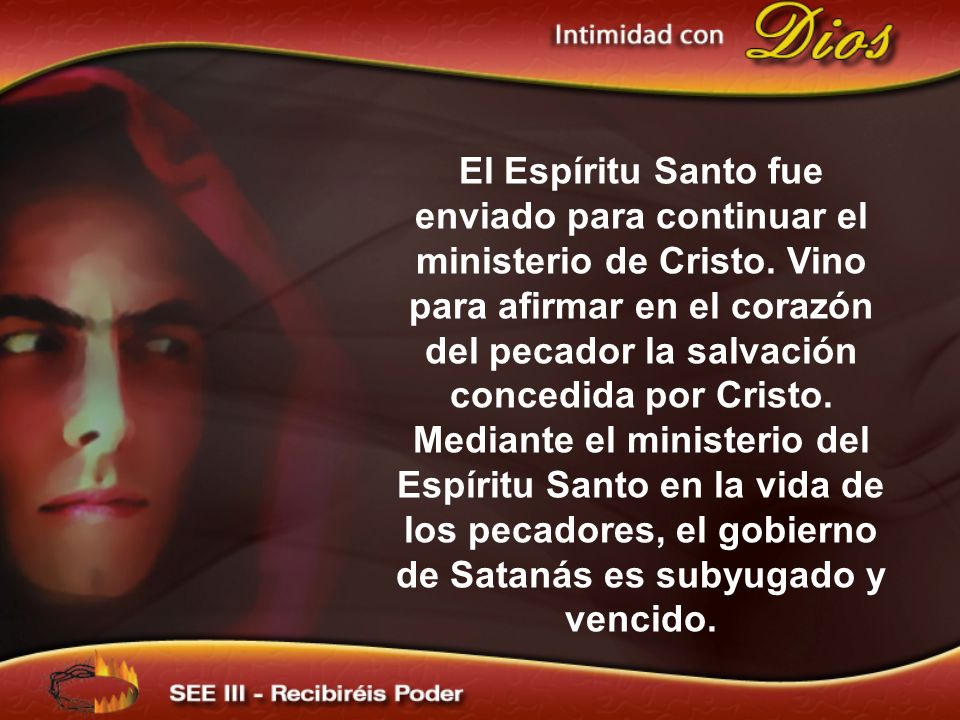 El Espíritu Santo fue enviado para continuar el ministerio de Cristo. Vino para afirmar en el corazón del pecador la salvación concedida por Cristo. M
