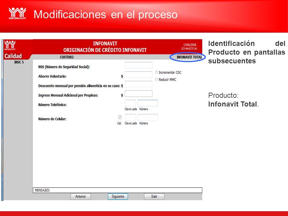Identificación del Producto en pantallas subsecuentes Producto: Infonavit Total. Modificaciones en el proceso