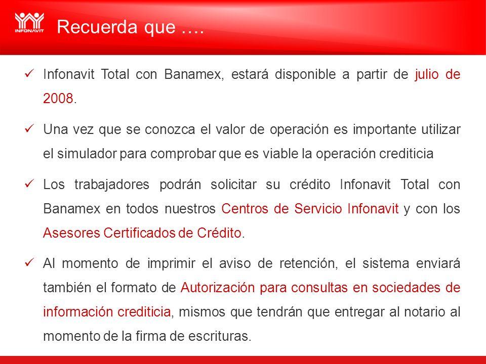 Recuerda que …. Infonavit Total con Banamex, estará disponible a partir de julio de 2008. Una vez que se conozca el valor de operación es importante u