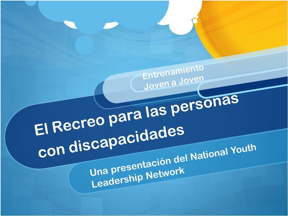 El Recreo para las personas con discapacidades Entrenamiento Joven a Joven Una presentación del National Youth Leadership Network