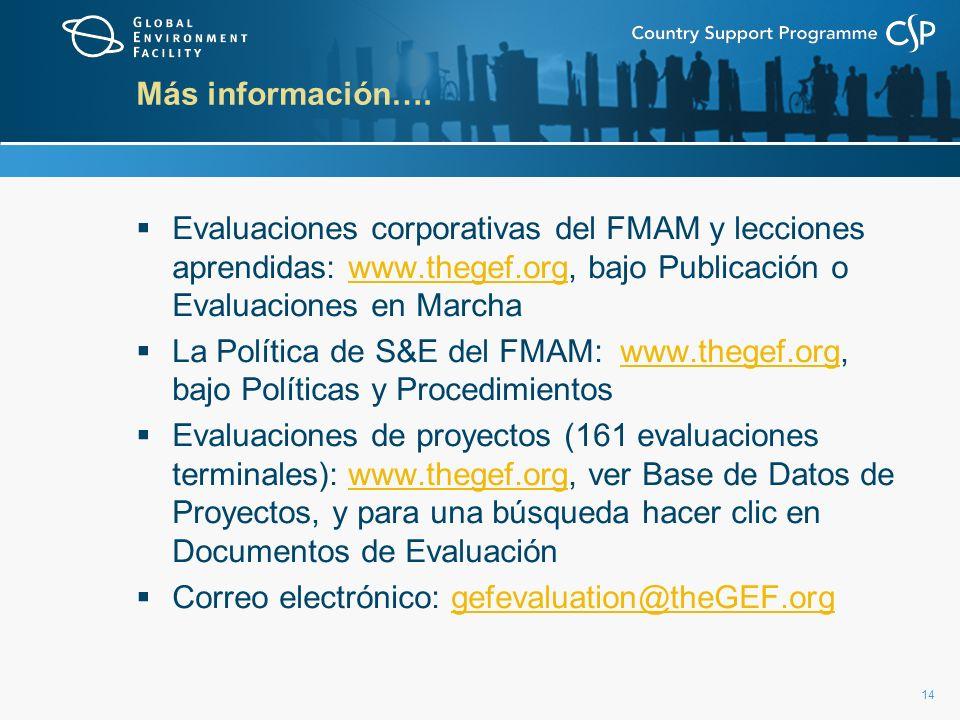 14 Más información…. Evaluaciones corporativas del FMAM y lecciones aprendidas: www.thegef.org, bajo Publicación o Evaluaciones en Marchawww.thegef.or