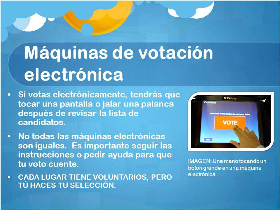 Máquinas de votación electrónica Si votas electrónicamente, tendrás que tocar una pantalla o jalar una palanca después de revisar la lista de candidat
