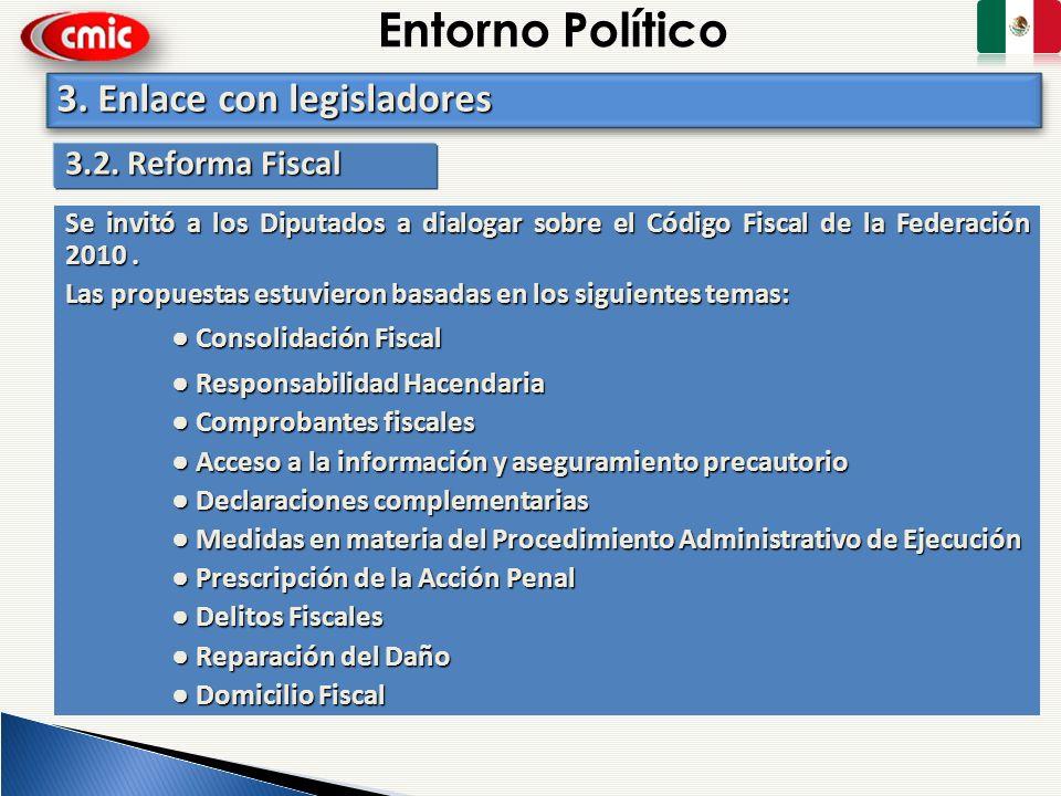 Entorno Político 3.2. Reforma Fiscal Se invitó a los Diputados a dialogar sobre el Código Fiscal de la Federación 2010. Las propuestas estuvieron basa