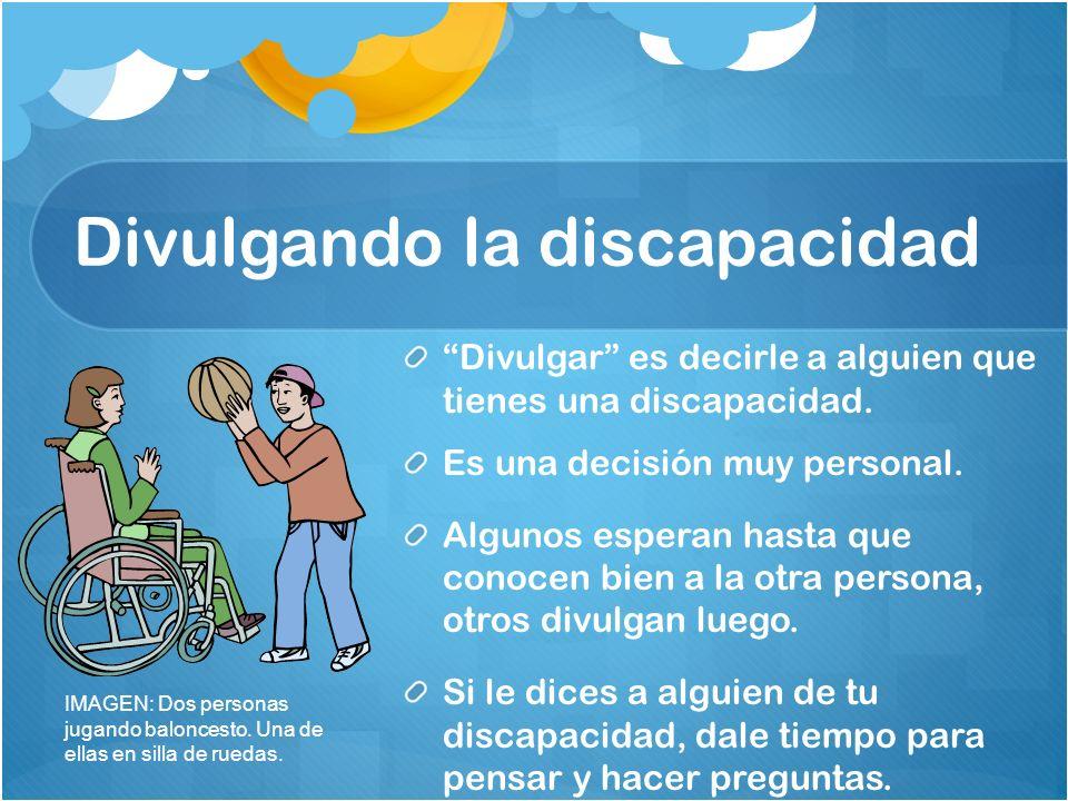 Divulgando la discapacidad Divulgar es decirle a alguien que tienes una discapacidad. Es una decisión muy personal. Algunos esperan hasta que conocen