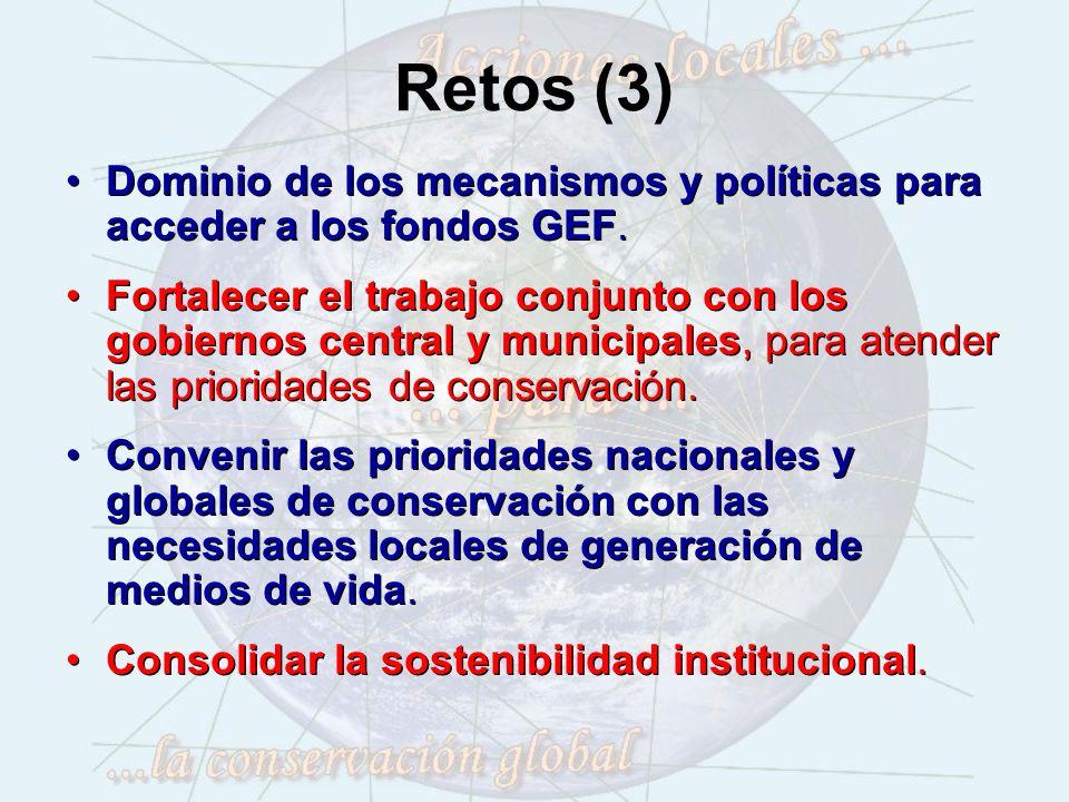 Retos (3) Dominio de los mecanismos y políticas para acceder a los fondos GEF.