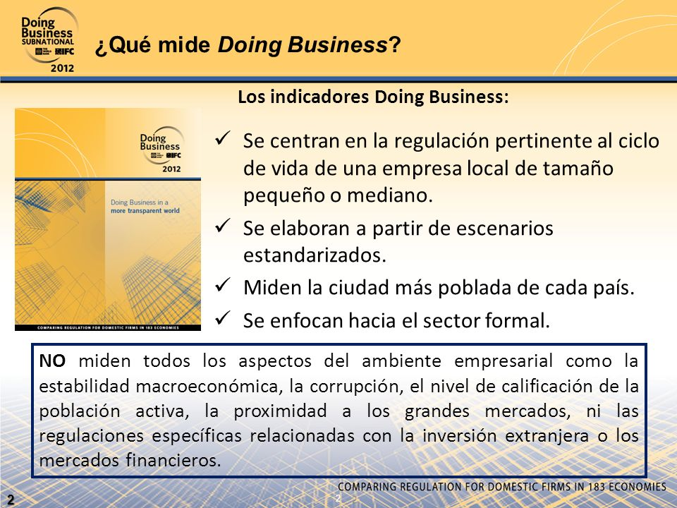 ¿Qué mide Doing Business? Los indicadores Doing Business: Se centran en la regulación pertinente al ciclo de vida de una empresa local de tamaño peque