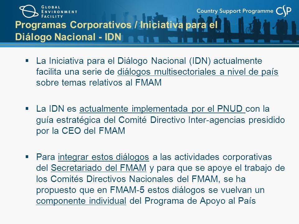 Programas Corporativos / Iniciativa para el Diálogo Nacional - IDN La Iniciativa para el Diálogo Nacional (IDN) actualmente facilita una serie de diálogos multisectoriales a nivel de país sobre temas relativos al FMAM La IDN es actualmente implementada por el PNUD con la guía estratégica del Comité Directivo Inter-agencias presidido por la CEO del FMAM Para integrar estos diálogos a las actividades corporativas del Secretariado del FMAM y para que se apoye el trabajo de los Comités Directivos Nacionales del FMAM, se ha propuesto que en FMAM-5 estos diálogos se vuelvan un componente individual del Programa de Apoyo al País