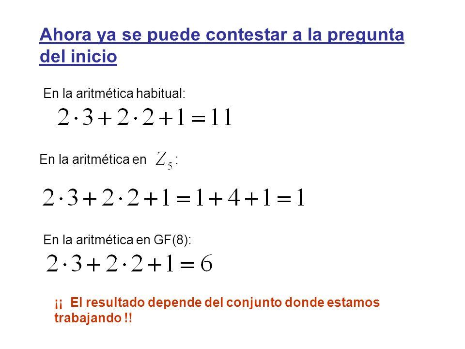 Ahora ya se puede contestar a la pregunta del inicio En la aritmética habitual: En la aritmética en : En la aritmética en GF(8): ¡¡ El resultado depen