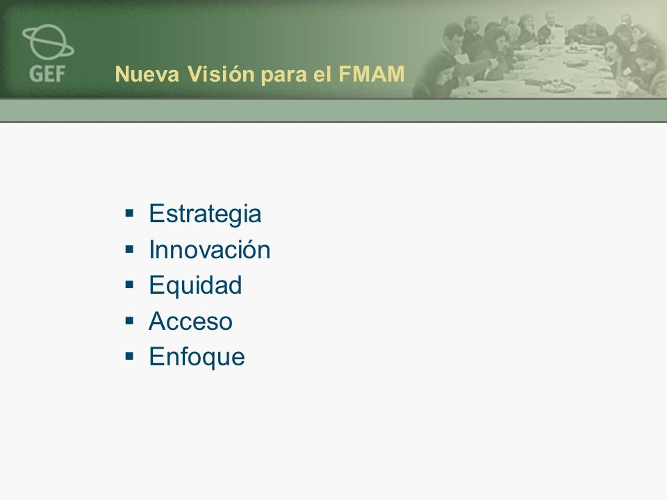 Nueva Visión para el FMAM Estrategia Innovación Equidad Acceso Enfoque