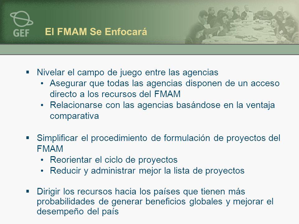 El FMAM Se Enfocará Nivelar el campo de juego entre las agencias Asegurar que todas las agencias disponen de un acceso directo a los recursos del FMAM