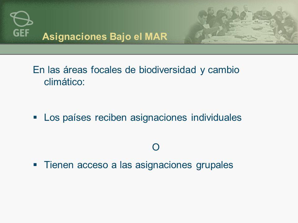 Asignaciones Bajo el MAR En las áreas focales de biodiversidad y cambio climático: Los países reciben asignaciones individuales O Tienen acceso a las