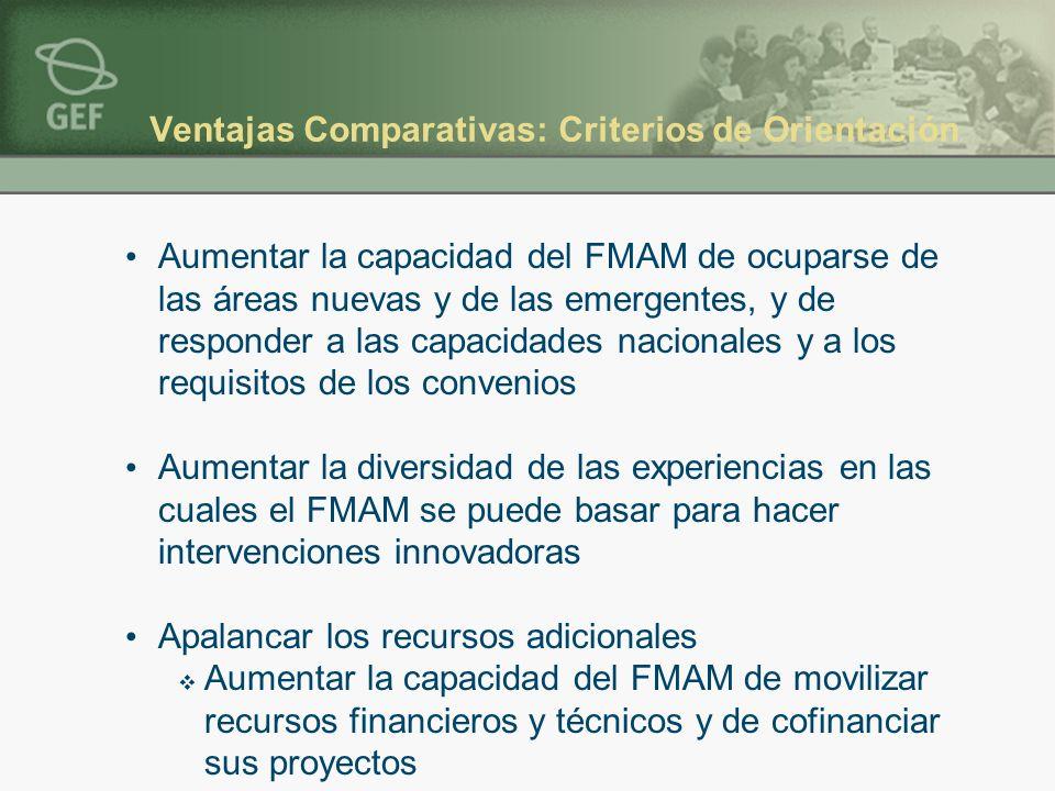 Ventajas Comparativas: Criterios de Orientación Aumentar la capacidad del FMAM de ocuparse de las áreas nuevas y de las emergentes, y de responder a l