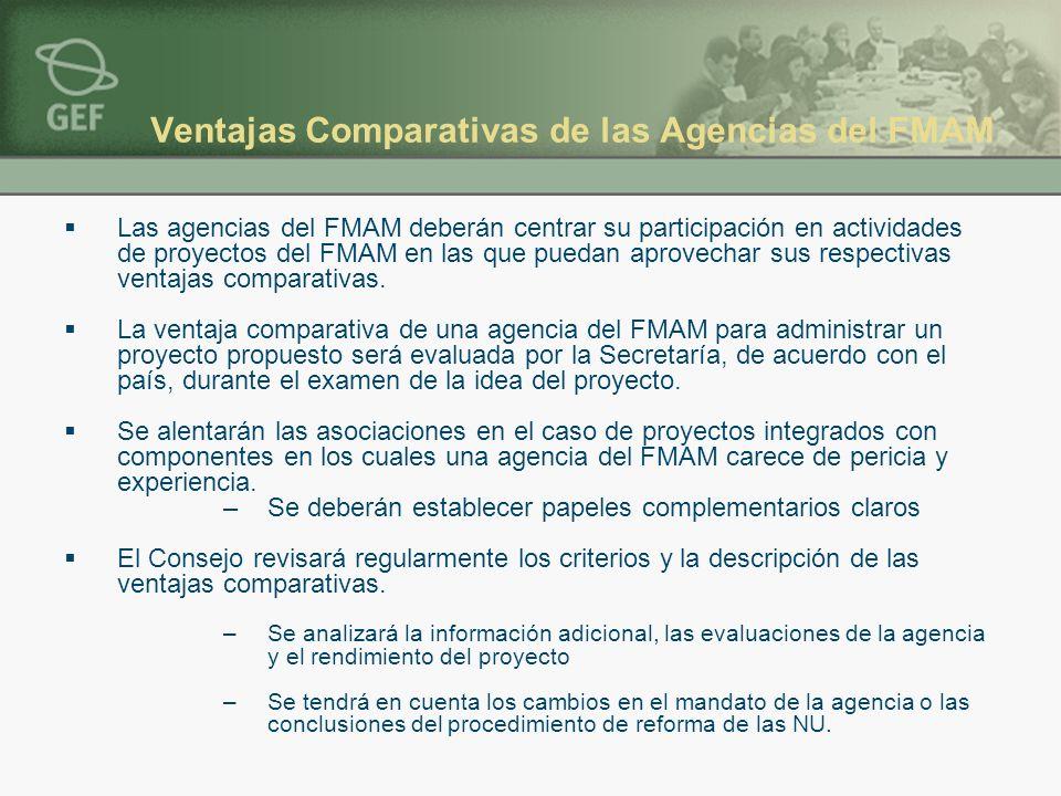 Ventajas Comparativas de las Agencias del FMAM Las agencias del FMAM deberán centrar su participación en actividades de proyectos del FMAM en las que puedan aprovechar sus respectivas ventajas comparativas.