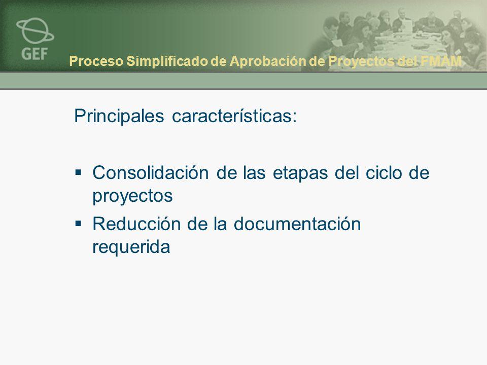 Proceso Simplificado de Aprobación de Proyectos del FMAM Principales características: Consolidación de las etapas del ciclo de proyectos Reducción de