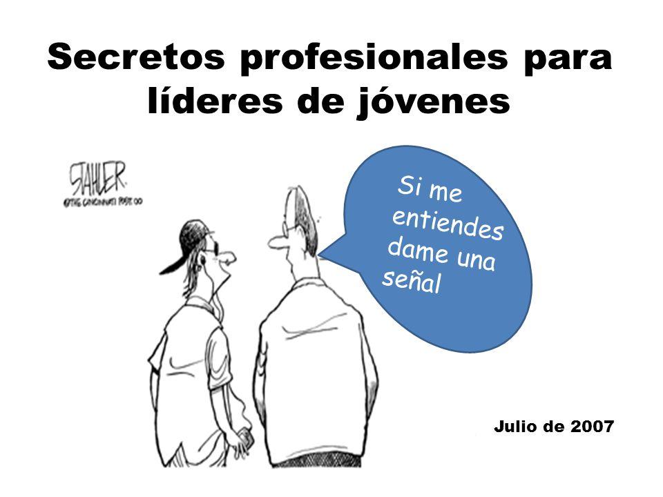 Secretos profesionales para líderes de jóvenes Julio de 2007 Si me entiendes dame una señal