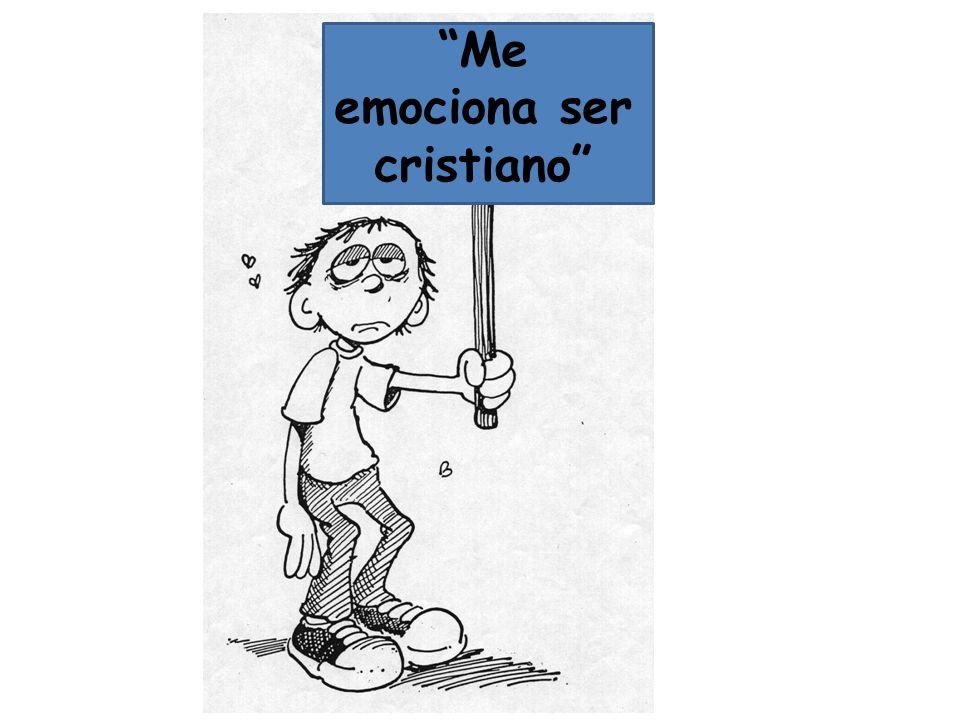 Me emociona Ser cristiano Me emociona ser cristiano