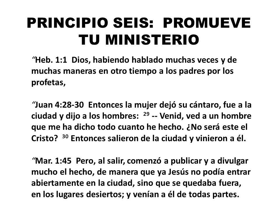 PRINCIPIO SEIS: PROMUEVE TU MINISTERIO Heb. 1:1 Dios, habiendo hablado muchas veces y de muchas maneras en otro tiempo a los padres por los profetas,