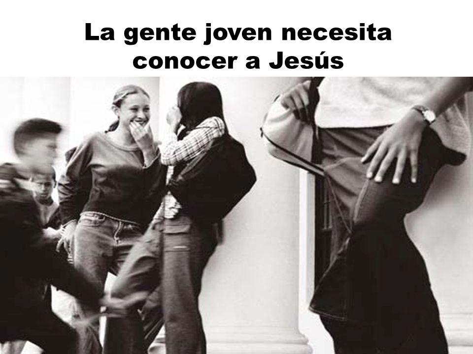 La gente joven necesita conocer a Jesús