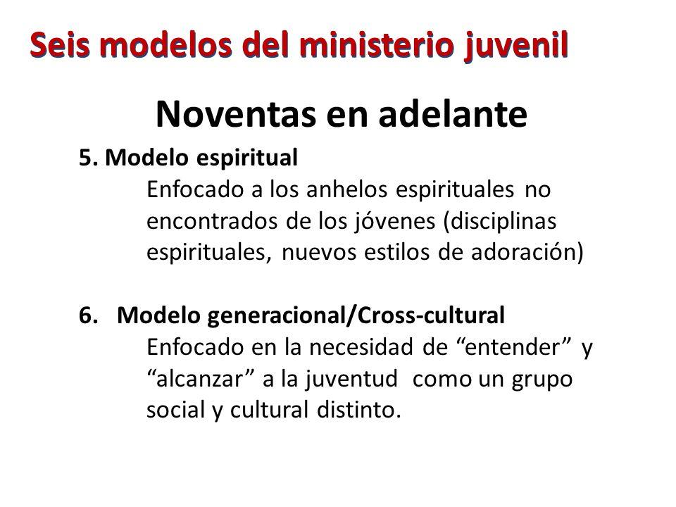 Seis modelos del ministerio juvenil Noventas en adelante 5. Modelo espiritual Enfocado a los anhelos espirituales no encontrados de los jóvenes (disci