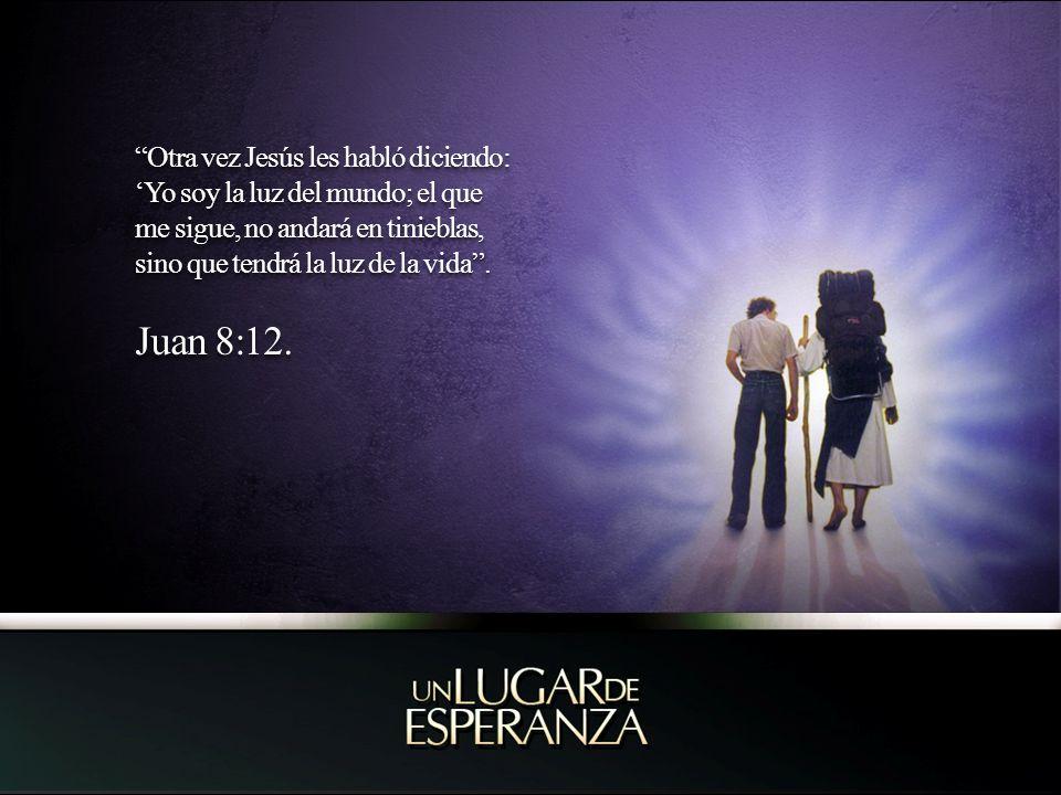 Otra vez Jesús les habló diciendo: Yo soy la luz del mundo; el que me sigue, no andará en tinieblas, sino que tendrá la luz de la vida. Juan 8:12. Otr