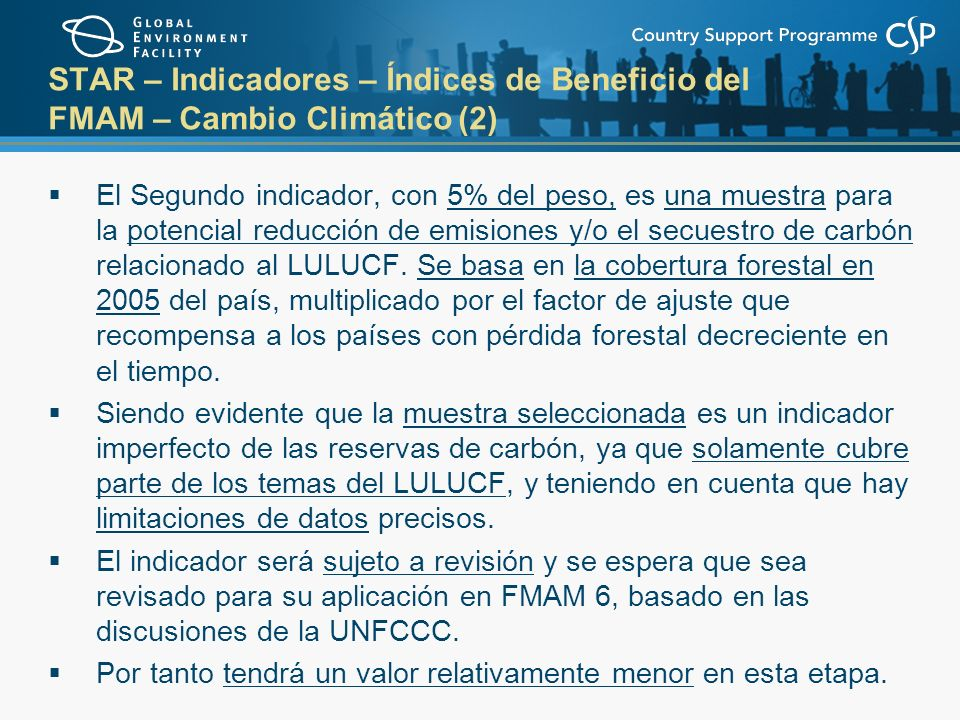 STAR – Indicadores – Índices de Beneficio del FMAM – Cambio Climático (2) El Segundo indicador, con 5% del peso, es una muestra para la potencial reducción de emisiones y/o el secuestro de carbón relacionado al LULUCF.