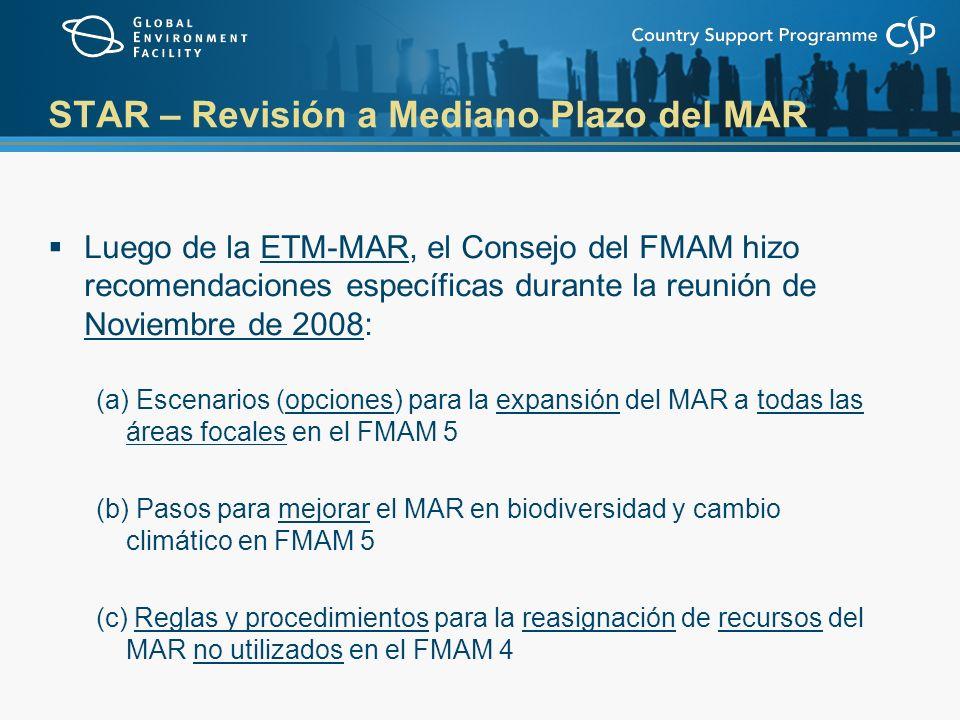STAR – Revisión a Mediano Plazo del MAR Luego de la ETM-MAR, el Consejo del FMAM hizo recomendaciones específicas durante la reunión de Noviembre de 2008: (a) Escenarios (opciones) para la expansión del MAR a todas las áreas focales en el FMAM 5 (b) Pasos para mejorar el MAR en biodiversidad y cambio climático en FMAM 5 (c) Reglas y procedimientos para la reasignación de recursos del MAR no utilizados en el FMAM 4