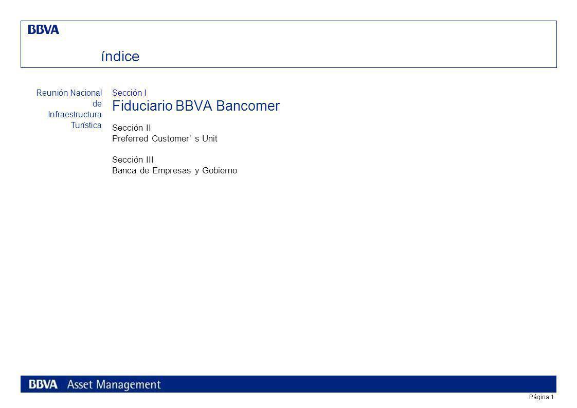 Página 1 índice Sección I Fiduciario BBVA Bancomer Sección II Preferred Customer s Unit Sección III Banca de Empresas y Gobierno Reunión Nacional de Infraestructura Turística