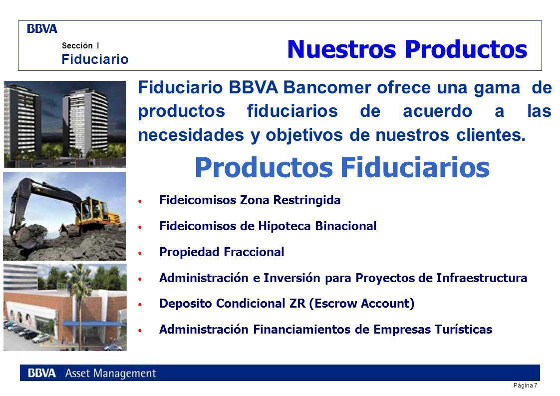 Página 7 Sección I Fiduciario Nuestros Productos Fiduciario BBVA Bancomer ofrece una gama de productos fiduciarios de acuerdo a las necesidades y objetivos de nuestros clientes.