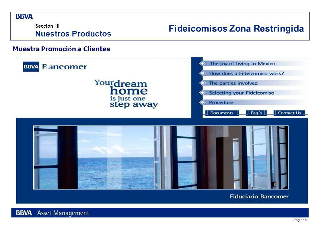 Página 9 Sección III Nuestros Productos Muestra Promoci ó n a Clientes Fideicomisos Zona Restringida