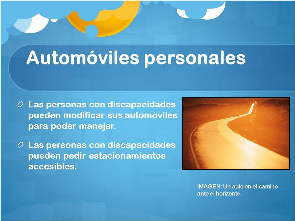 Automóviles personales Las personas con discapacidades pueden modificar sus automóviles para poder manejar. Las personas con discapacidades pueden ped