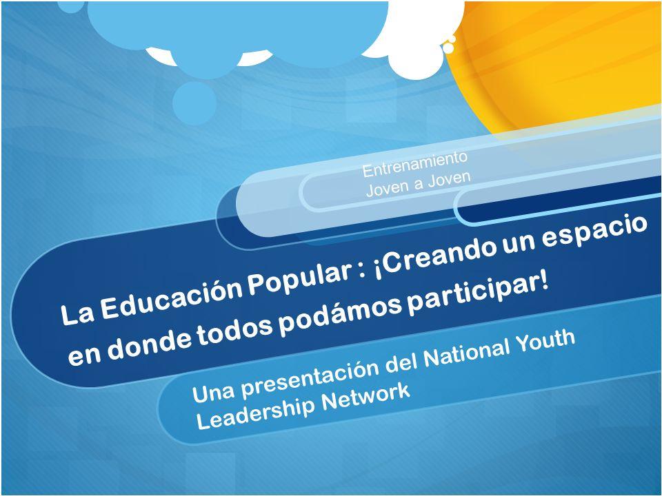 La Educación Popular : ¡Creando un espacio en donde todos podámos participar.