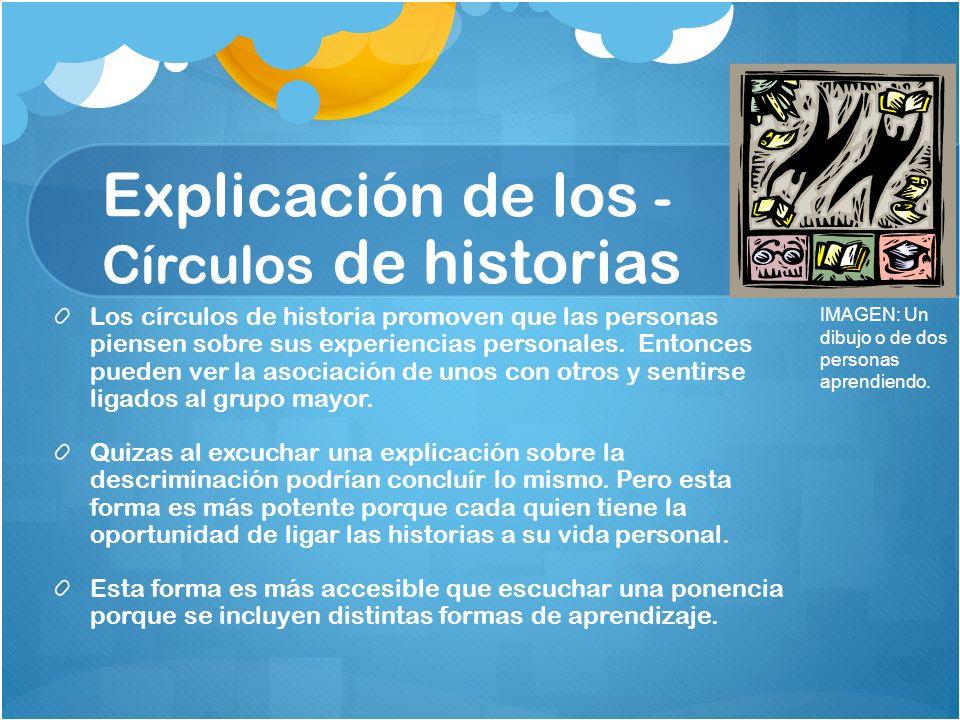 Explicación de los - Círculos de historias Los círculos de historia promoven que las personas piensen sobre sus experiencias personales.