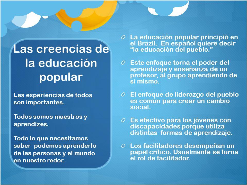 Las creencias de la educación popular La educación popular principió en el Brazil.