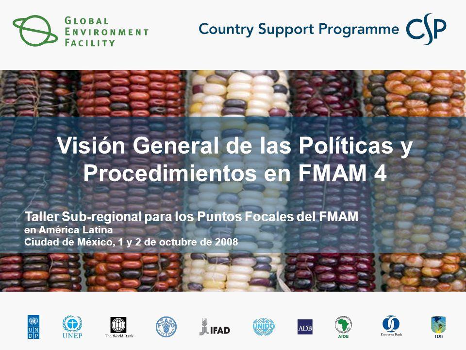 Click to edit Master title style Click to edit Master subtitle style Visión General de las Políticas y Procedimientos en FMAM 4 Taller Sub-regional para los Puntos Focales del FMAM en América Latina Ciudad de México, 1 y 2 de octubre de 2008