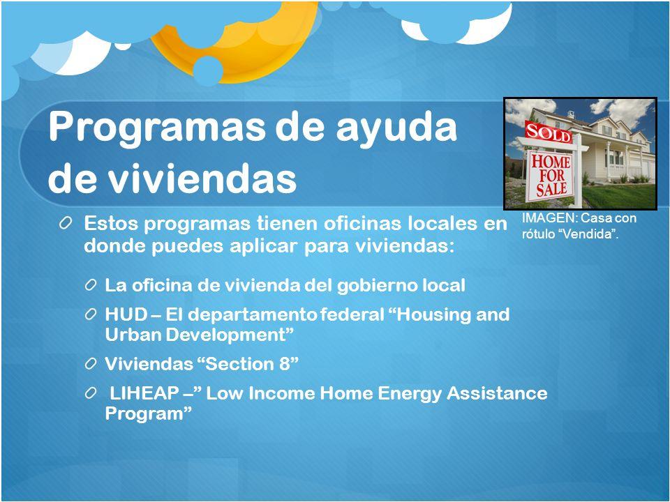 Programas de ayuda de viviendas Estos programas tienen oficinas locales en donde puedes aplicar para viviendas: La oficina de vivienda del gobierno lo