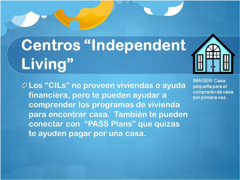 Centros Independent Living Los CILs no proveen viviendas o ayuda financiera, pero te pueden ayudar a comprender los programas de vivienda para encontr