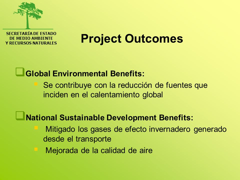 SECRETARÍA DE ESTADO DE MEDIO AMBIENTE Y RECURSOS NATURALES Project Outcomes Global Environmental Benefits: Se contribuye con la reducción de fuentes